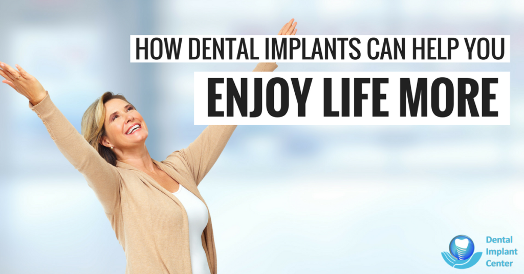 How Dental Implants Can Help You Enjoy Life More